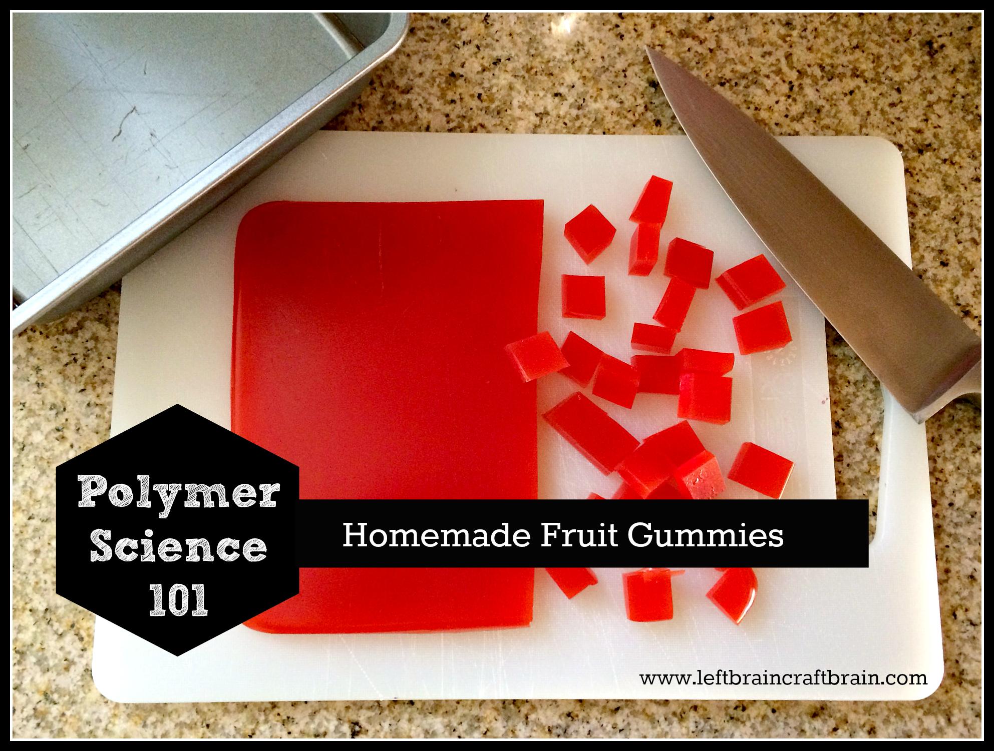 Polymer Science: Homemade Fruit Gummies - Left Brain Craft Brain
