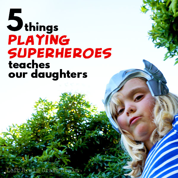 5 Things Playing Superheroes Teaches Our Daughters LBCB FB