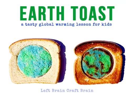 Earth Toast Global Warming Lesson Left Brain Craft Brain FB