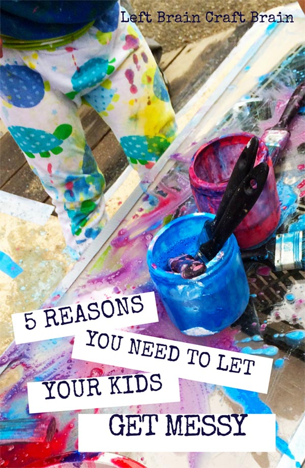 Here are 5 reasons you need to let your kids get messy because messy art & play makes for more interesting learning experiences.