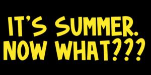 It's Summer Now What Headline