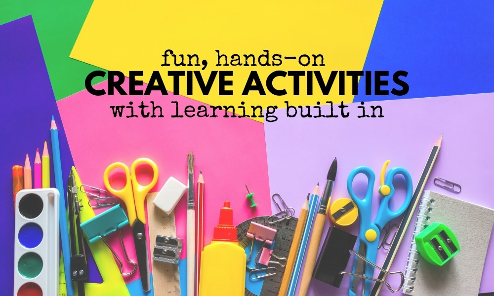 fun hands-on creative activities with learning built in 1000x600 2